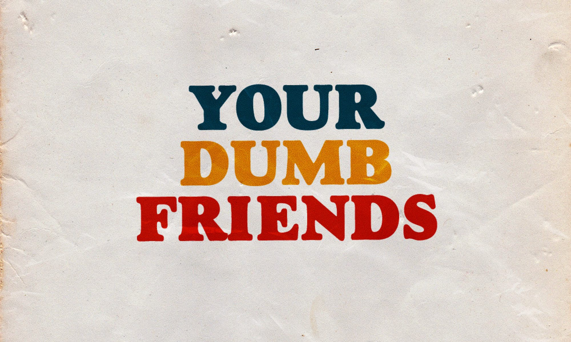 Your Dumb Friends